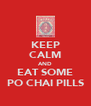 KEEP CALM AND EAT SOME PO CHAI PILLS - Personalised Poster A4 size