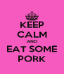 KEEP CALM AND EAT SOME PORK - Personalised Poster A4 size