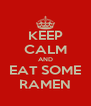 KEEP CALM AND EAT SOME RAMEN - Personalised Poster A4 size