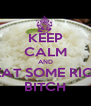 KEEP CALM AND  EAT SOME RICE BITCH - Personalised Poster A4 size