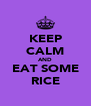 KEEP CALM AND EAT SOME RICE - Personalised Poster A4 size