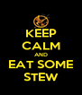 KEEP CALM AND EAT SOME STEW - Personalised Poster A4 size