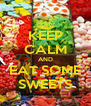 KEEP CALM AND EAT SOME SWEETS - Personalised Poster A4 size