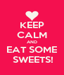 KEEP CALM AND EAT SOME  SWEETS! - Personalised Poster A4 size