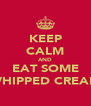 KEEP CALM AND EAT SOME WHIPPED CREAM - Personalised Poster A4 size