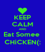 KEEP CALM AND Eat Somee  CHiCKEN(: - Personalised Poster A4 size