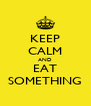KEEP CALM AND EAT SOMETHING - Personalised Poster A4 size
