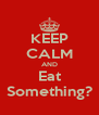 KEEP CALM AND Eat Something? - Personalised Poster A4 size