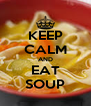 KEEP CALM AND EAT SOUP - Personalised Poster A4 size