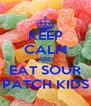 KEEP CALM AND EAT SOUR PATCH KIDS - Personalised Poster A4 size
