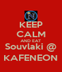 KEEP CALM AND EAT Souvlaki @ KAFENEON - Personalised Poster A4 size
