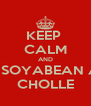 KEEP  CALM AND EAT SOYABEAN AND CHOLLE - Personalised Poster A4 size