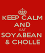 KEEP CALM AND EAT SOYABEAN  & CHOLLE - Personalised Poster A4 size