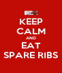 KEEP CALM AND EAT SPARE RIBS - Personalised Poster A4 size