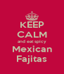 KEEP CALM and eat spicy Mexican Fajitas - Personalised Poster A4 size