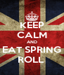 KEEP CALM AND EAT SPRING ROLL  - Personalised Poster A4 size
