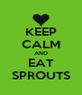 KEEP CALM AND EAT SPROUTS - Personalised Poster A4 size
