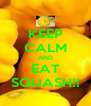 KEEP CALM AND EAT SQUASH!! - Personalised Poster A4 size