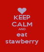 KEEP CALM AND eat stawberry - Personalised Poster A4 size