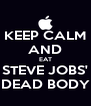 KEEP CALM AND EAT STEVE JOBS' DEAD BODY - Personalised Poster A4 size