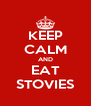 KEEP CALM AND EAT STOVIES - Personalised Poster A4 size