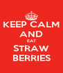 KEEP CALM AND EAT STRAW BERRIES - Personalised Poster A4 size