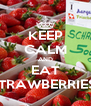 KEEP CALM AND EAT STRAWBERRIES! - Personalised Poster A4 size