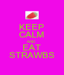 KEEP CALM AND EAT STRAWBS - Personalised Poster A4 size