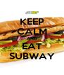 KEEP CALM AND EAT SUBWAY - Personalised Poster A4 size