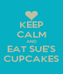 KEEP CALM AND EAT SUE'S CUPCAKES - Personalised Poster A4 size