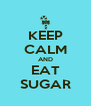 KEEP CALM AND EAT SUGAR - Personalised Poster A4 size
