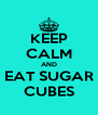 KEEP CALM AND EAT SUGAR CUBES - Personalised Poster A4 size