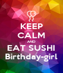 KEEP CALM AND EAT SUSHI Birthday-girl - Personalised Poster A4 size