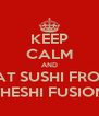 KEEP CALM AND EAT SUSHI FROM THESHI FUSION - Personalised Poster A4 size