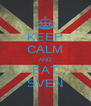 KEEP CALM AND EAT SVEN - Personalised Poster A4 size