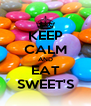 KEEP CALM AND EAT SWEET'S - Personalised Poster A4 size
