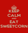 KEEP CALM AND EAT SWEETCORN - Personalised Poster A4 size