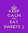 KEEP CALM AND EAT SWEETS :) - Personalised Poster A4 size