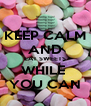 KEEP CALM AND EAT SWEETS WHILE  YOU CAN - Personalised Poster A4 size