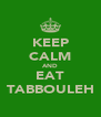KEEP CALM AND EAT TABBOULEH - Personalised Poster A4 size