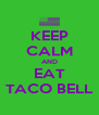 KEEP CALM AND EAT TACO BELL - Personalised Poster A4 size