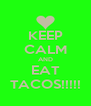 KEEP CALM AND EAT TACOS!!!!! - Personalised Poster A4 size