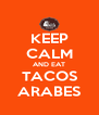 KEEP CALM AND EAT TACOS ARABES - Personalised Poster A4 size