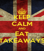 KEEP CALM AND EAT TAKEAWAYS - Personalised Poster A4 size