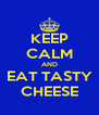 KEEP CALM AND EAT TASTY CHEESE - Personalised Poster A4 size