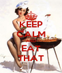 KEEP CALM AND EAT THAT - Personalised Poster A4 size