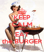 KEEP CALM AND EAT the BURGER - Personalised Poster A4 size