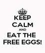KEEP CALM AND EAT THE  FREE EGGS! - Personalised Poster A4 size