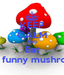 KEEP CALM AND Eat The funny mushroom - Personalised Poster A4 size