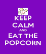 KEEP CALM AND EAT THE POPCORN - Personalised Poster A4 size